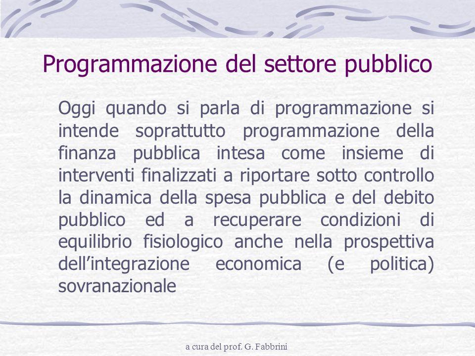 a cura del prof. G. Fabbrini Programmazione del settore pubblico Oggi quando si parla di programmazione si intende soprattutto programmazione della fi