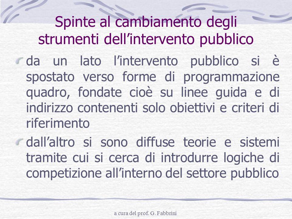 a cura del prof. G. Fabbrini Spinte al cambiamento degli strumenti dellintervento pubblico da un lato lintervento pubblico si è spostato verso forme d