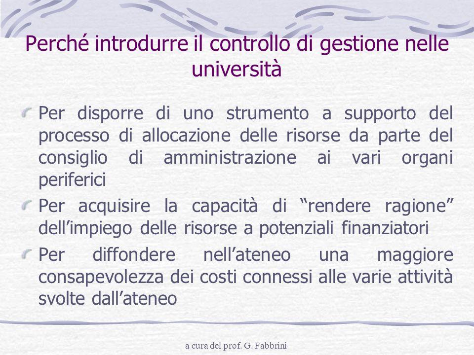 a cura del prof. G. Fabbrini Perché introdurre il controllo di gestione nelle università Per disporre di uno strumento a supporto del processo di allo