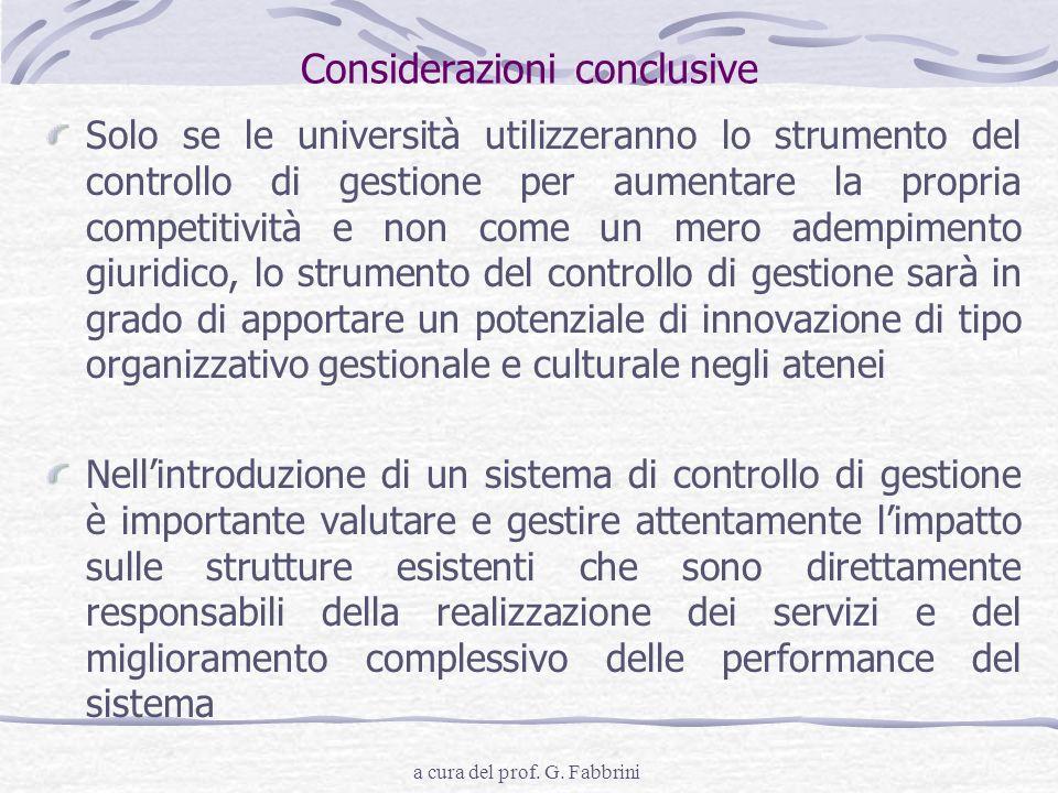 a cura del prof. G. Fabbrini Considerazioni conclusive Solo se le università utilizzeranno lo strumento del controllo di gestione per aumentare la pro