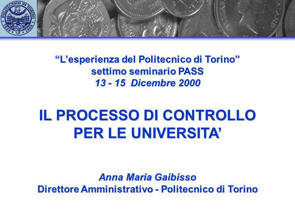 Lesperienza del Politecnico di Torino settimo seminario PASS 13 - 15 Dicembre 2000 IL PROCESSO DI CONTROLLO PER LE UNIVERSITA Anna Maria Gaibisso Dire