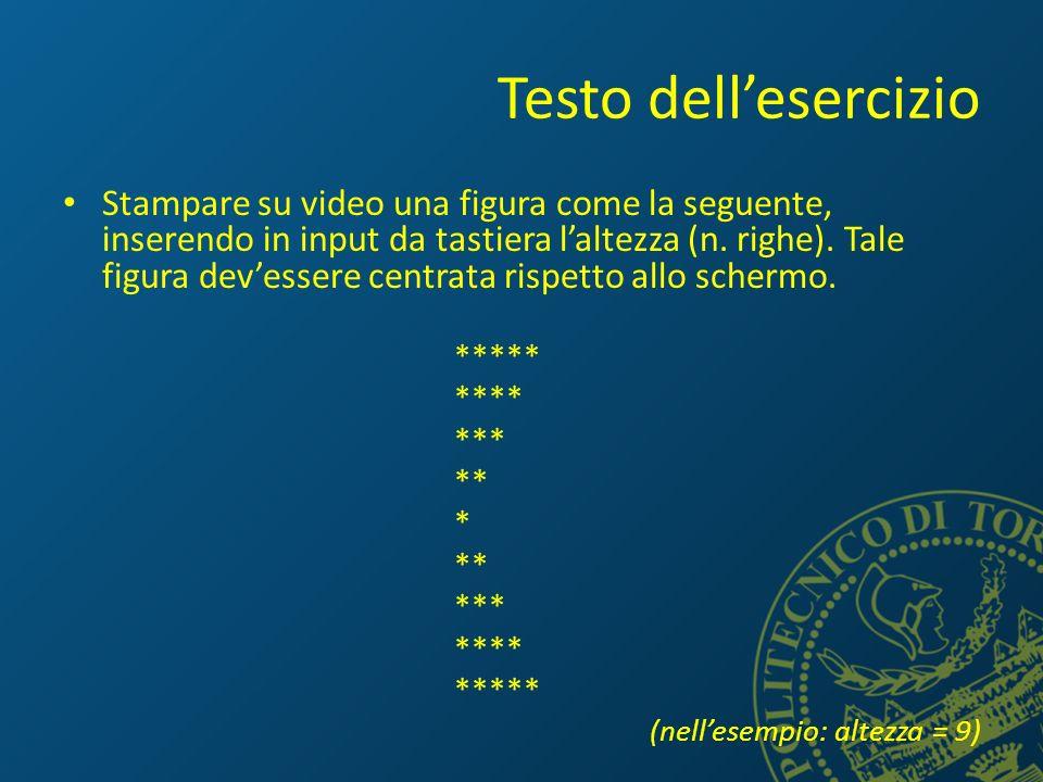 Testo dellesercizio Stampare su video una figura come la seguente, inserendo in input da tastiera laltezza (n. righe). Tale figura devessere centrata