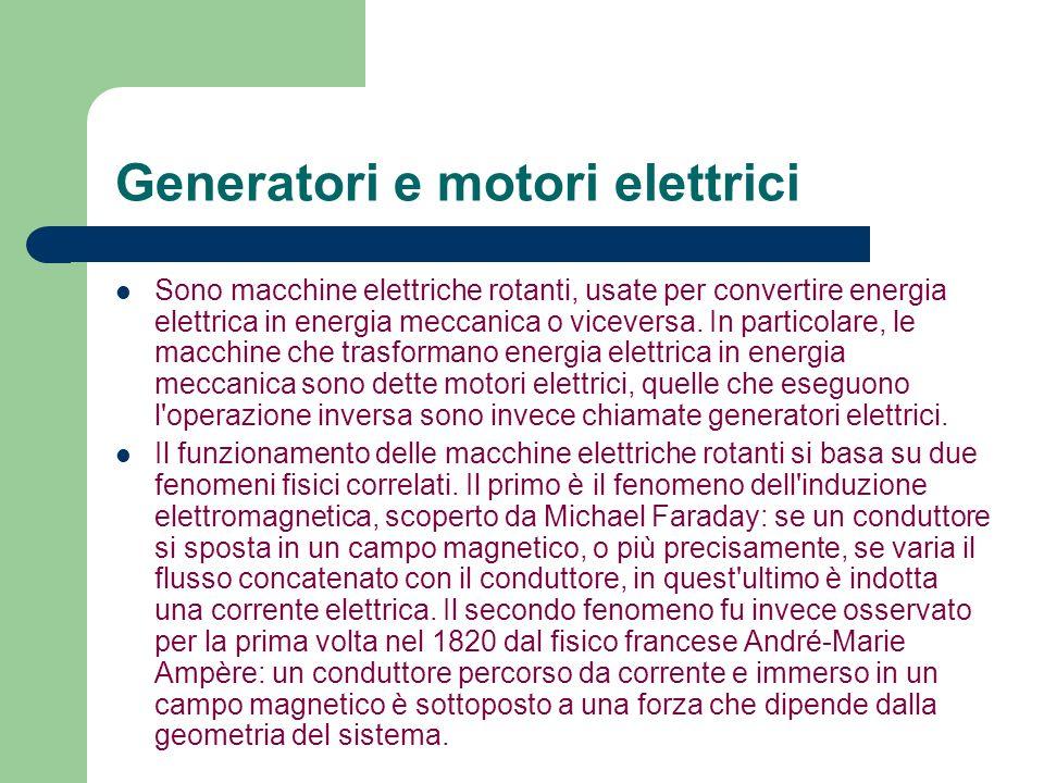 Generatori e motori elettrici Sono macchine elettriche rotanti, usate per convertire energia elettrica in energia meccanica o viceversa. In particolar