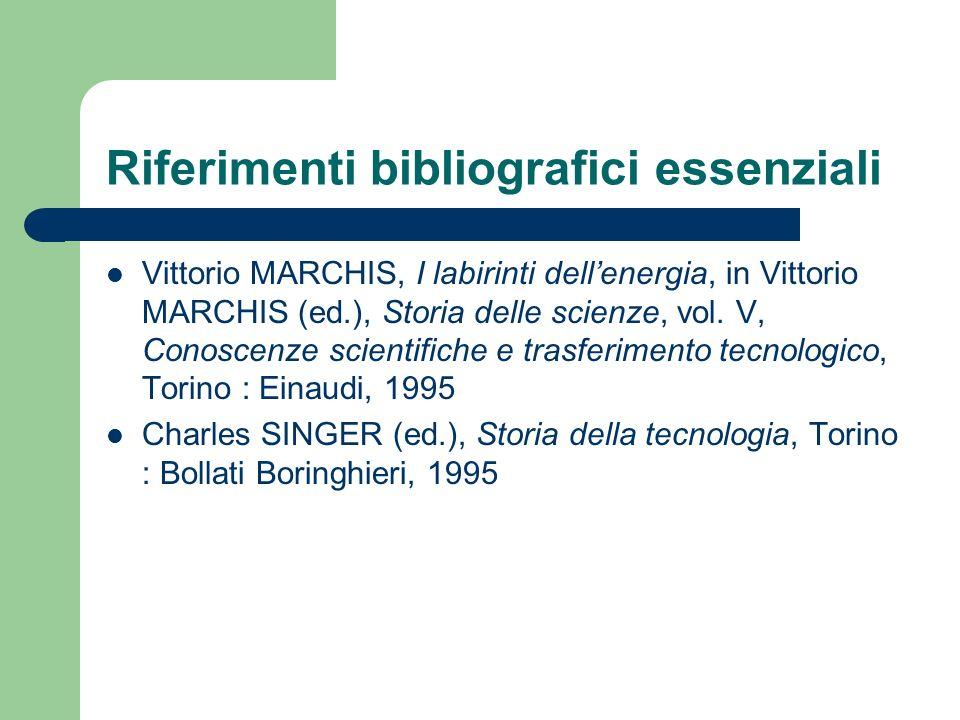 Riferimenti bibliografici essenziali Vittorio MARCHIS, I labirinti dellenergia, in Vittorio MARCHIS (ed.), Storia delle scienze, vol. V, Conoscenze sc