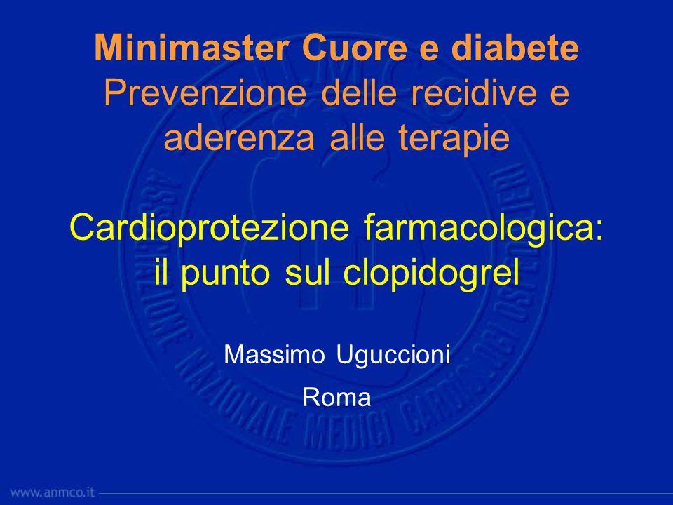 Minimaster Cuore e diabete Prevenzione delle recidive e aderenza alle terapie Cardioprotezione farmacologica: il punto sul clopidogrel Massimo Uguccio