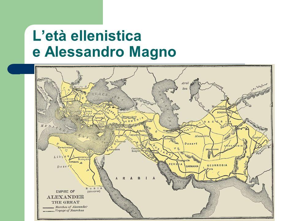 Letà ellenistica e Alessandro Magno