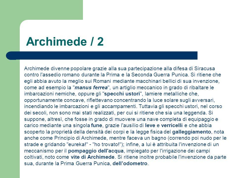 Archimede / 2 Archimede divenne popolare grazie alla sua partecipazione alla difesa di Siracusa contro l assedio romano durante la Prima e la Seconda Guerra Punica.
