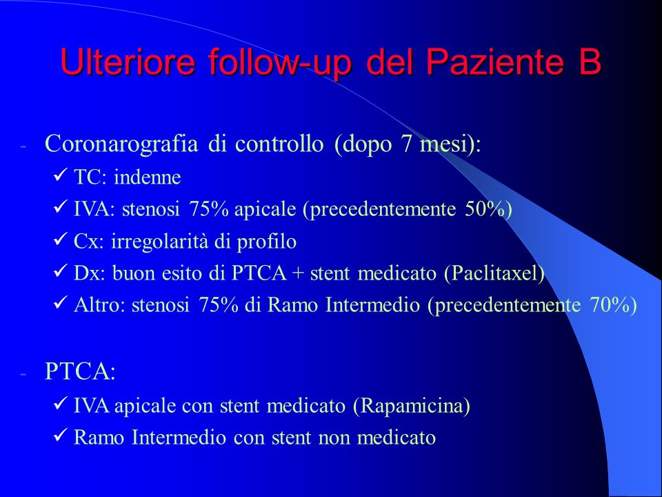 Ulteriore follow-up del Paziente B - Coronarografia di controllo (dopo 7 mesi): TC: indenne IVA: stenosi 75% apicale (precedentemente 50%) Cx: irregol