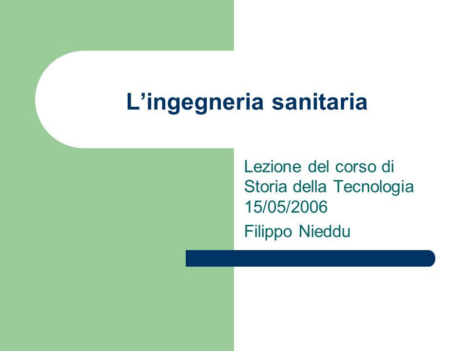 Lingegneria sanitaria Lezione del corso di Storia della Tecnologia 15/05/2006 Filippo Nieddu