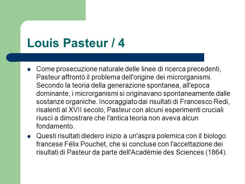 Louis Pasteur / 4 Come prosecuzione naturale delle linee di ricerca precedenti, Pasteur affrontò il problema dell'origine dei microrganismi. Secondo l