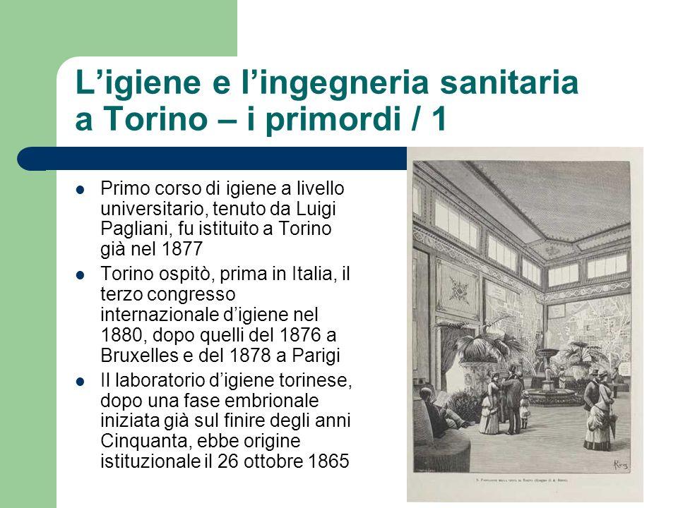 Ligiene e lingegneria sanitaria a Torino – i primordi / 1 Primo corso di igiene a livello universitario, tenuto da Luigi Pagliani, fu istituito a Tori
