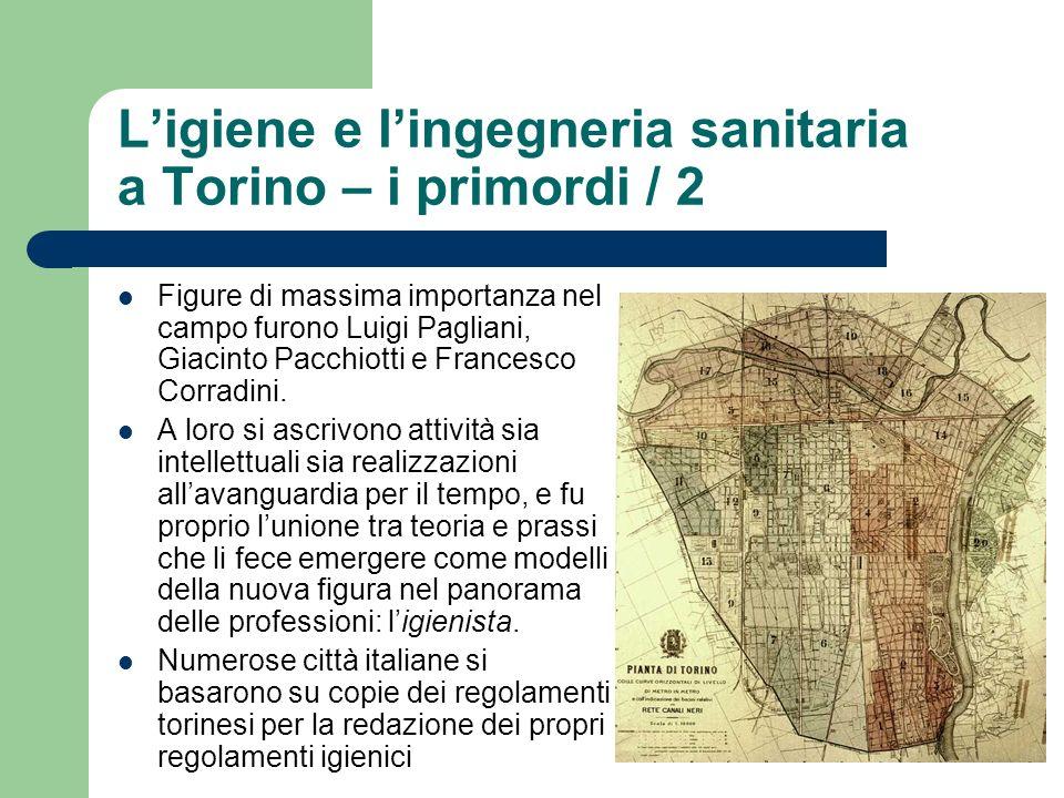 Ligiene e lingegneria sanitaria a Torino – i primordi / 2 Figure di massima importanza nel campo furono Luigi Pagliani, Giacinto Pacchiotti e Francesc