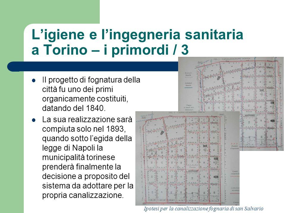 Ligiene e lingegneria sanitaria a Torino – i primordi / 3 Il progetto di fognatura della città fu uno dei primi organicamente costituiti, datando del