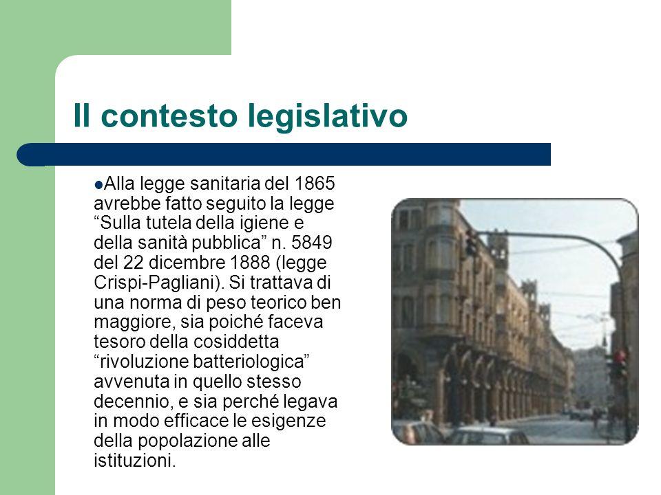 Il contesto legislativo Alla legge sanitaria del 1865 avrebbe fatto seguito la legge Sulla tutela della igiene e della sanità pubblica n. 5849 del 22