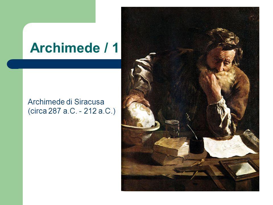 Archimede / 1 Archimede di Siracusa (circa 287 a.C. - 212 a.C.)