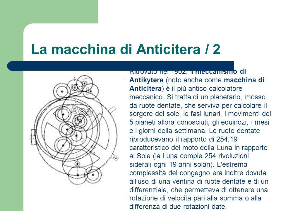 La macchina di Anticitera / 2 Ritrovato nel 1902, il meccanismo di Antikytera (noto anche come macchina di Anticitera) è il più antico calcolatore mec