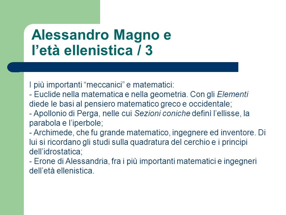 Alessandro Magno e letà ellenistica / 3 I più importanti meccanici e matematici: - Euclide nella matematica e nella geometria. Con gli Elementi diede