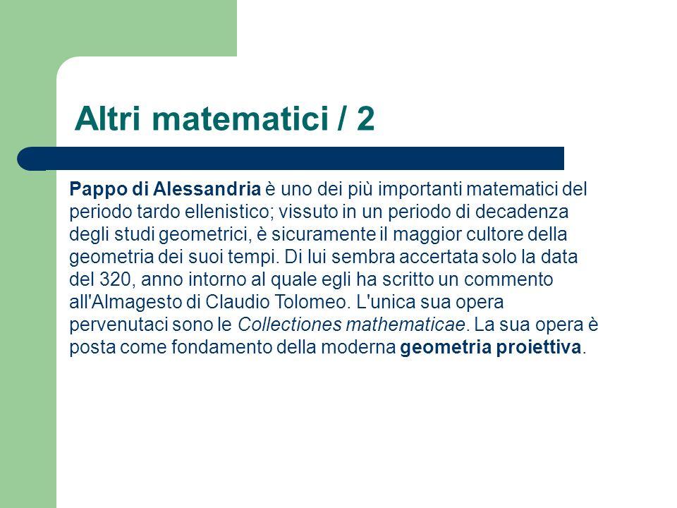 Altri matematici / 2 Pappo di Alessandria è uno dei più importanti matematici del periodo tardo ellenistico; vissuto in un periodo di decadenza degli