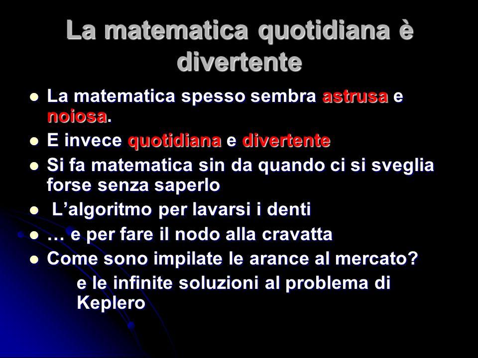 La matematica quotidiana è divertente La matematica spesso sembra astrusa e noiosa. La matematica spesso sembra astrusa e noiosa. E invece quotidiana