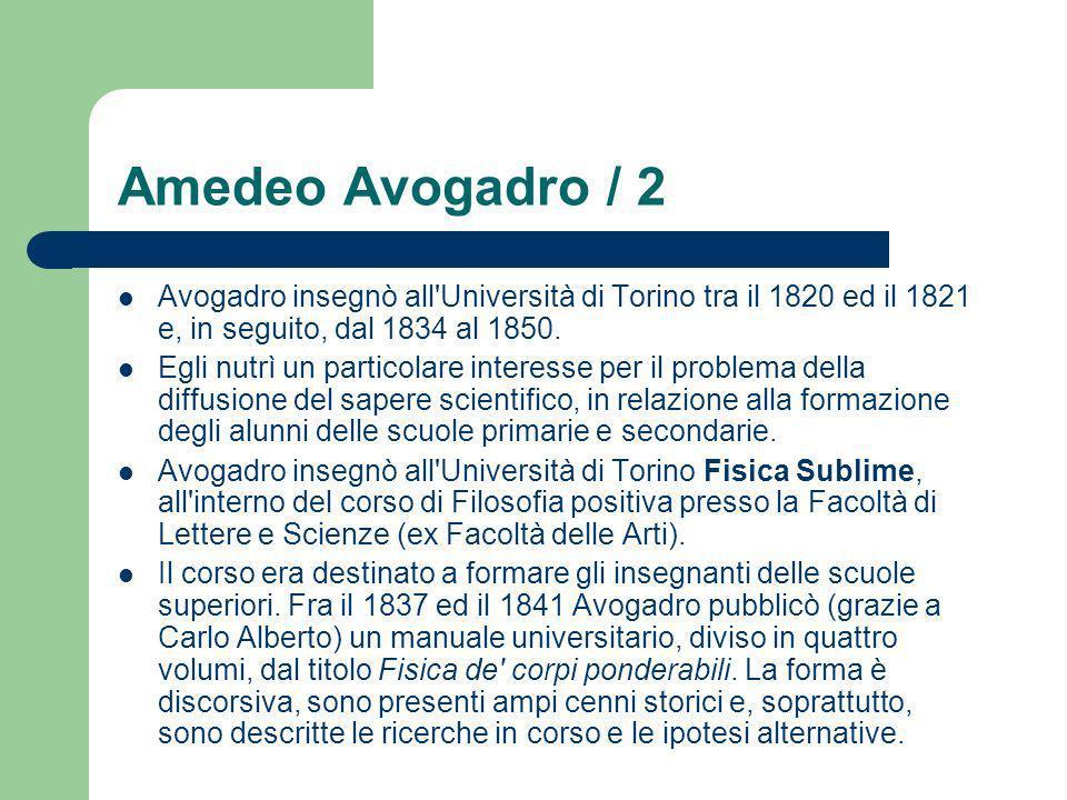 Amedeo Avogadro / 2 Avogadro insegnò all'Università di Torino tra il 1820 ed il 1821 e, in seguito, dal 1834 al 1850. Egli nutrì un particolare intere