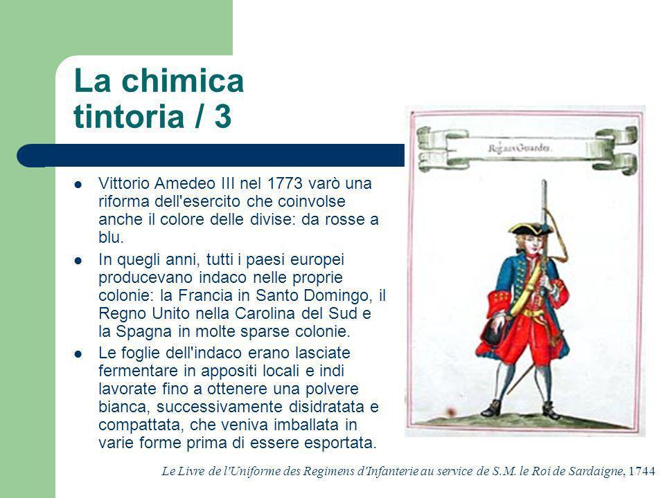 La chimica tintoria / 3 Vittorio Amedeo III nel 1773 varò una riforma dell'esercito che coinvolse anche il colore delle divise: da rosse a blu. In que