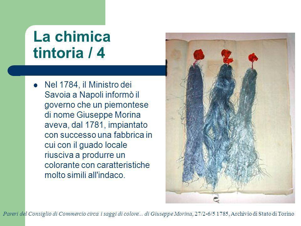 La chimica tintoria / 4 Nel 1784, il Ministro dei Savoia a Napoli informò il governo che un piemontese di nome Giuseppe Morina aveva, dal 1781, impian