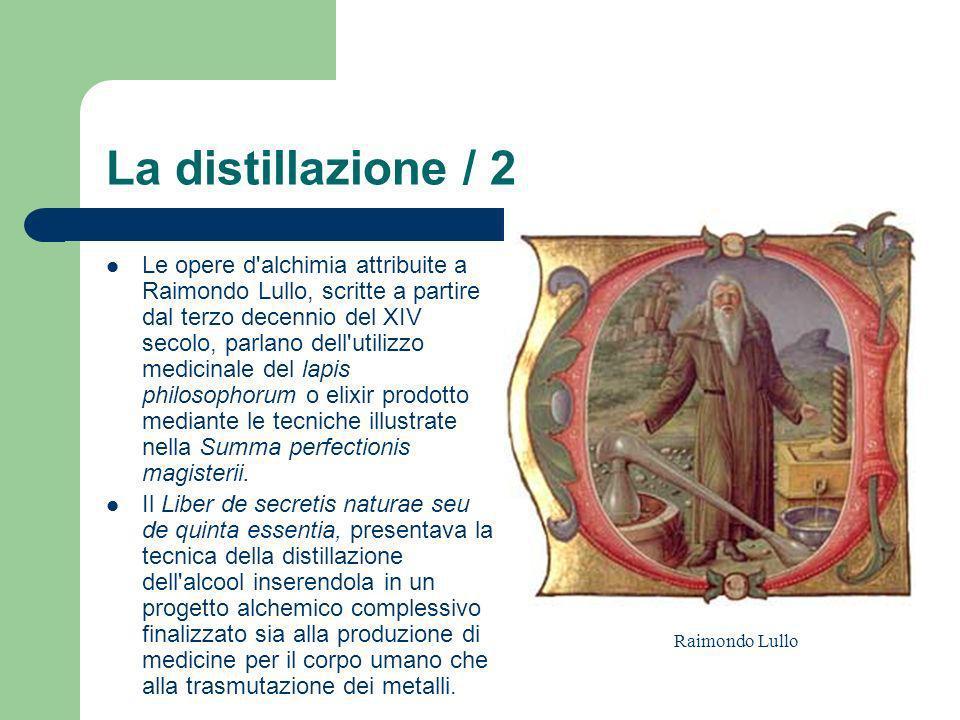La distillazione / 2 Le opere d'alchimia attribuite a Raimondo Lullo, scritte a partire dal terzo decennio del XIV secolo, parlano dell'utilizzo medic