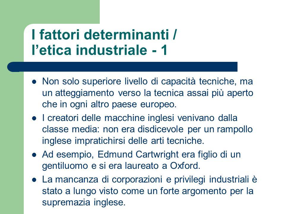I fattori determinanti / letica industriale - 1 Non solo superiore livello di capacità tecniche, ma un atteggiamento verso la tecnica assai più aperto