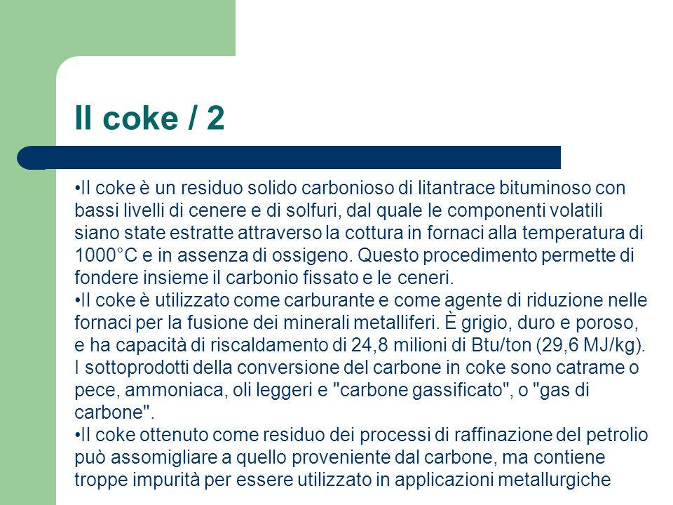 Il coke / 2 Il coke è un residuo solido carbonioso di litantrace bituminoso con bassi livelli di cenere e di solfuri, dal quale le componenti volatili