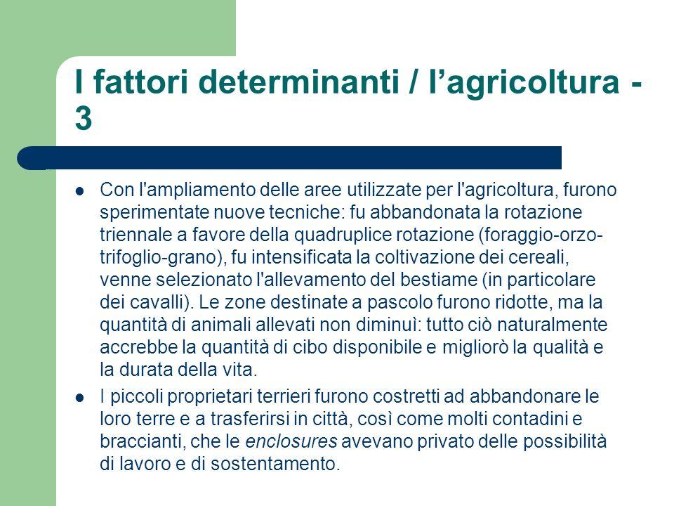 I fattori determinanti / lagricoltura - 3 Con l'ampliamento delle aree utilizzate per l'agricoltura, furono sperimentate nuove tecniche: fu abbandonat