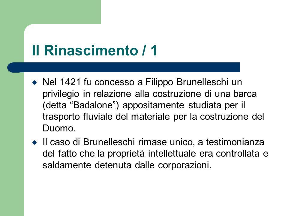 Il Rinascimento / 1 Nel 1421 fu concesso a Filippo Brunelleschi un privilegio in relazione alla costruzione di una barca (detta Badalone) appositament