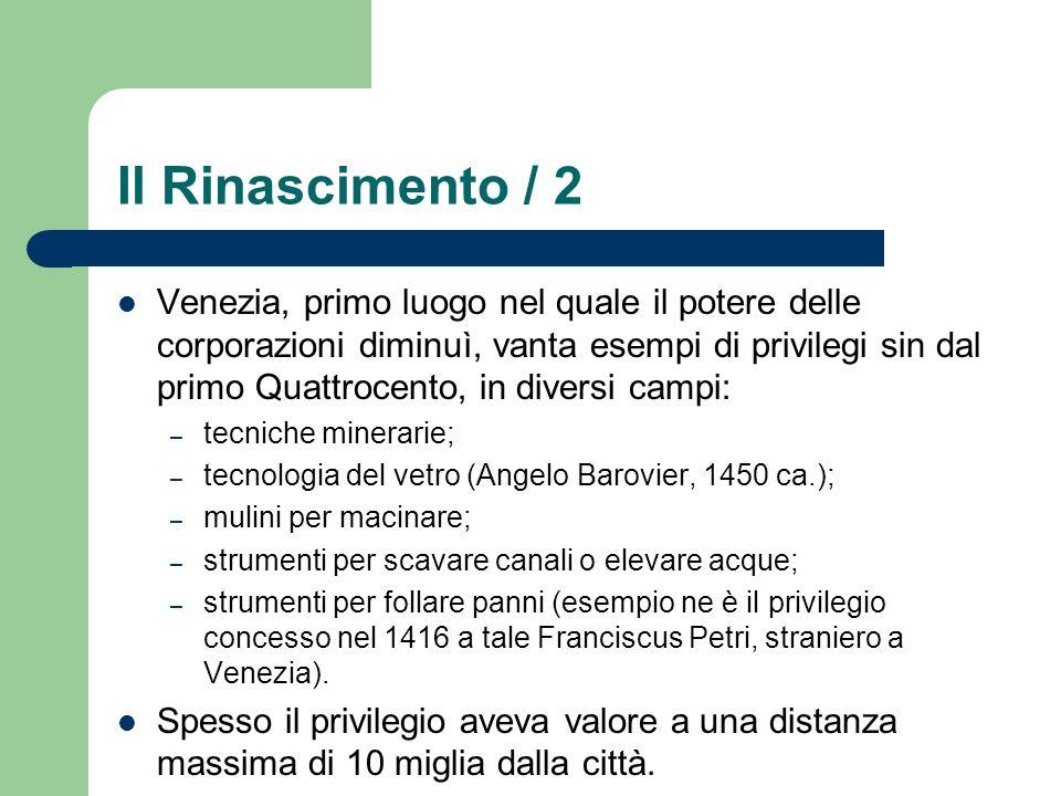 Il Rinascimento / 2 Venezia, primo luogo nel quale il potere delle corporazioni diminuì, vanta esempi di privilegi sin dal primo Quattrocento, in dive