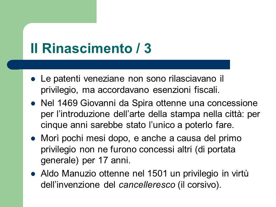 Il Rinascimento / 3 Le patenti veneziane non sono rilasciavano il privilegio, ma accordavano esenzioni fiscali. Nel 1469 Giovanni da Spira ottenne una