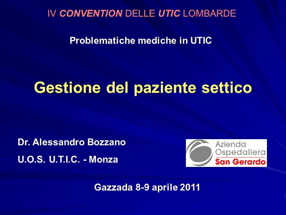 Dr. Alessandro Bozzano U.O.S. U.T.I.C. - Monza Gazzada 8-9 aprile 2011 Problematiche mediche in UTIC Gestione del paziente settico IV CONVENTION DELLE