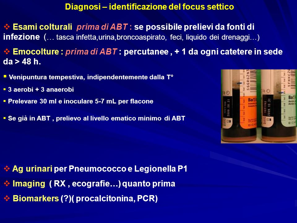 Diagnosi – identificazione del focus settico Esami colturali prima di ABT : se possibile prelievi da fonti di infezione (… tasca infetta,urina,broncoa