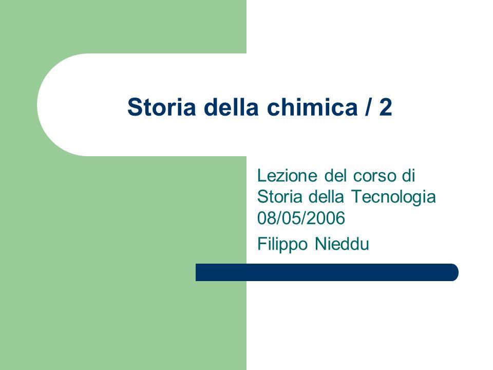 Storia della chimica / 2 Lezione del corso di Storia della Tecnologia 08/05/2006 Filippo Nieddu