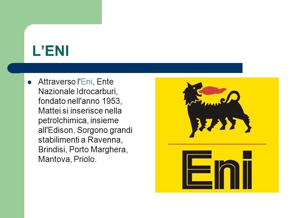 LENI Attraverso l'Eni, Ente Nazionale Idrocarburi, fondato nell'anno 1953, Mattei si inserisce nella petrolchimica, insieme all'Edison. Sorgono grandi