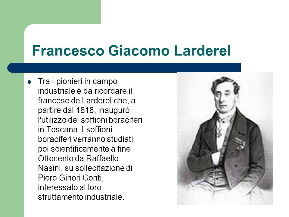 Francesco Giacomo Larderel Tra i pionieri in campo industriale è da ricordare il francese de Larderel che, a partire dal 1818, inaugurò l'utilizzo dei