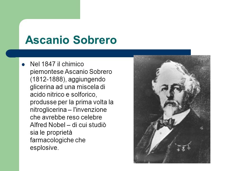Ascanio Sobrero Nel 1847 il chimico piemontese Ascanio Sobrero (1812-1888), aggiungendo glicerina ad una miscela di acido nitrico e solforico, produss