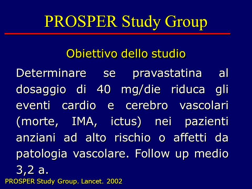 PROSPER Study Group Obiettivo dello studio PROSPER Study Group Obiettivo dello studio Determinare se pravastatina al dosaggio di 40 mg/die riduca gli