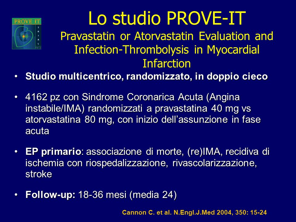 Lo studio PROVE-IT Pravastatin or Atorvastatin Evaluation and Infection-Thrombolysis in Myocardial Infarction Studio multicentrico, randomizzato, in d