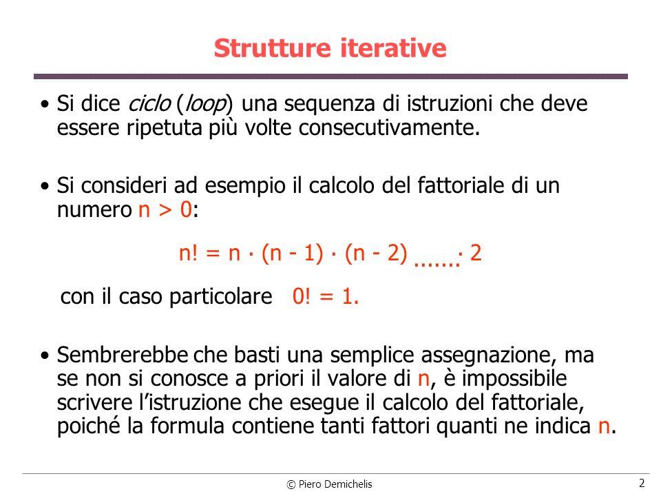 © Piero Demichelis 23 Istruzione for: soluzione for (ind = 1; ind <= N; ind++) { /* per ogni valore introdotto */ printf ( \nIntroduci il valore di indice %d: , ind); scanf ( %d , &num); if (num 30) /* controllo validità */ printf ( \nValore non valido ); else { totale += num; /* accumula num nel totale */ cont_validi++; } printf ( \nLa media è: %f\n , (float)totale/(float)cont_validi); }