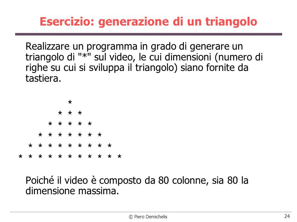 © Piero Demichelis 24 Esercizio: generazione di un triangolo Realizzare un programma in grado di generare un triangolo di