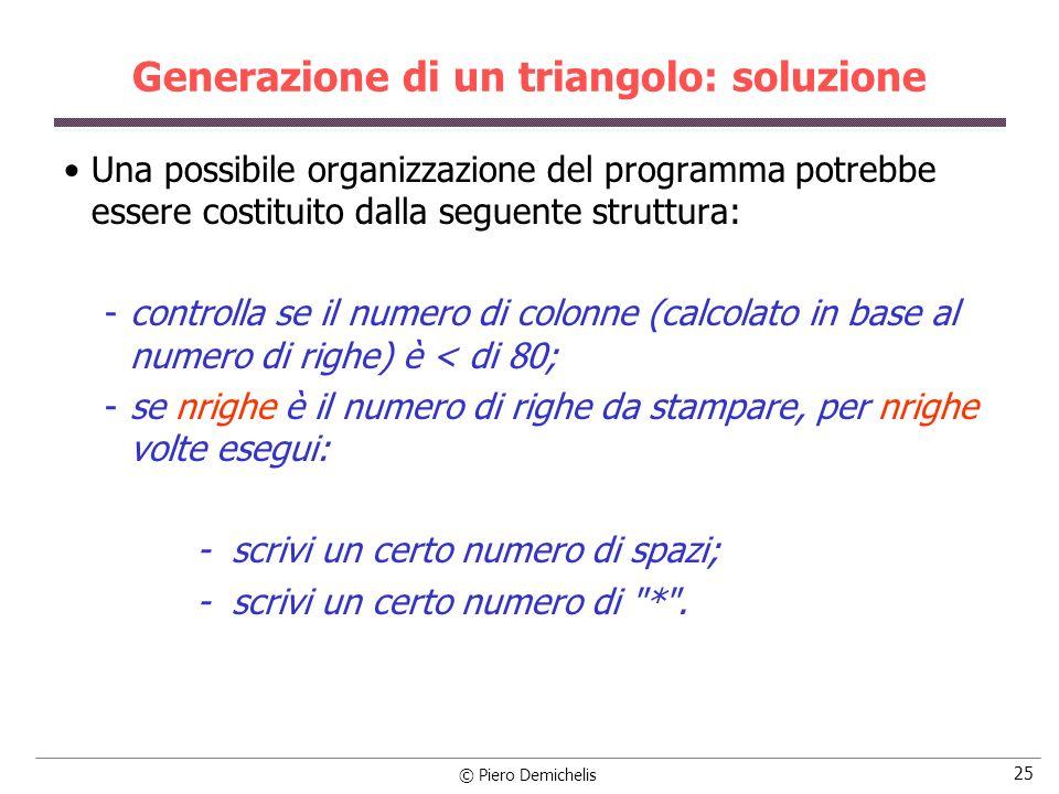 © Piero Demichelis 25 Generazione di un triangolo: soluzione Una possibile organizzazione del programma potrebbe essere costituito dalla seguente stru