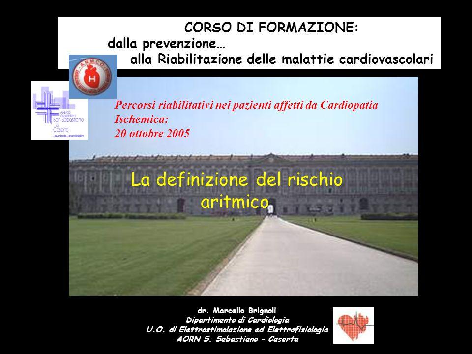 La definizione del rischio aritmico dr. Marcello Brignoli Dipartimento di Cardiologia U.O. di Elettrostimolazione ed Elettrofisiologia AORN S. Sebasti