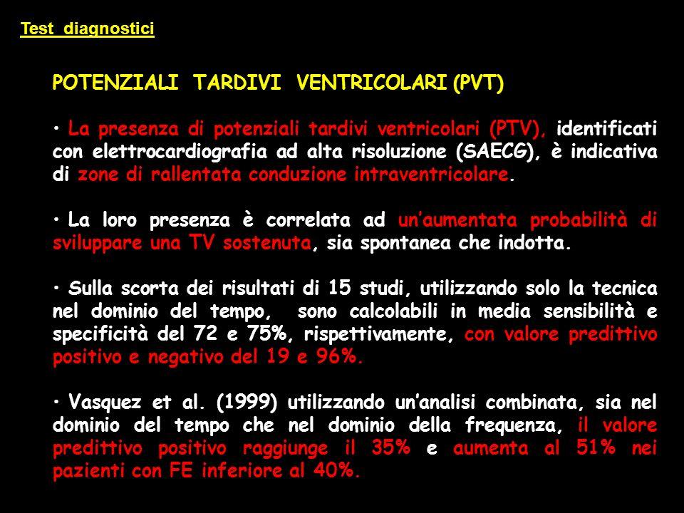 POTENZIALI TARDIVI VENTRICOLARI (PVT) La presenza di potenziali tardivi ventricolari (PTV), identificati con elettrocardiografia ad alta risoluzione (