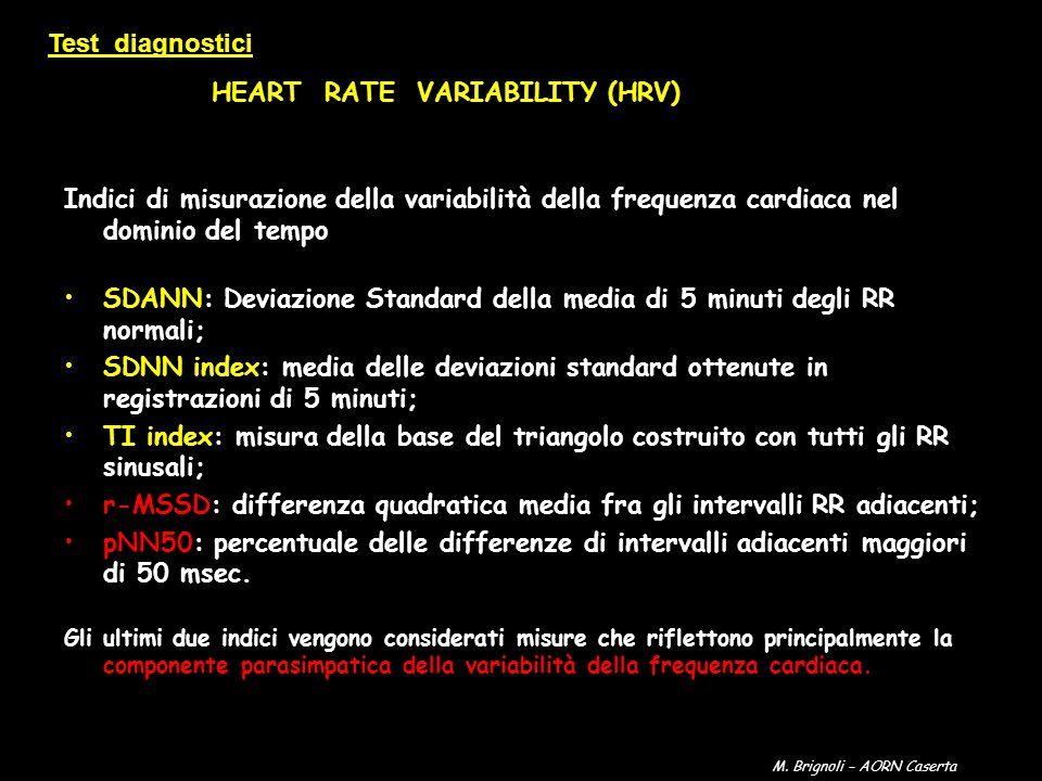 Test diagnostici HEART RATE VARIABILITY (HRV) Indici di misurazione della variabilità della frequenza cardiaca nel dominio del tempo SDANN: Deviazione