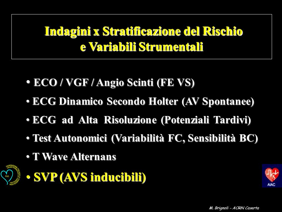 Indagini x Stratificazione del Rischio e Variabili Strumentali Indagini x Stratificazione del Rischio e Variabili Strumentali ECO / VGF / Angio Scinti