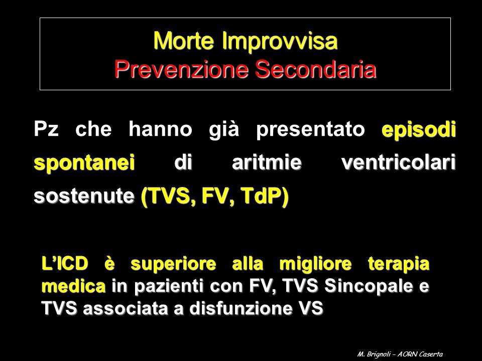 Morte Improvvisa Prevenzione Secondaria episodi spontanei di aritmie ventricolari sostenute (TVS, FV, TdP) Pz che hanno già presentato episodi spontan