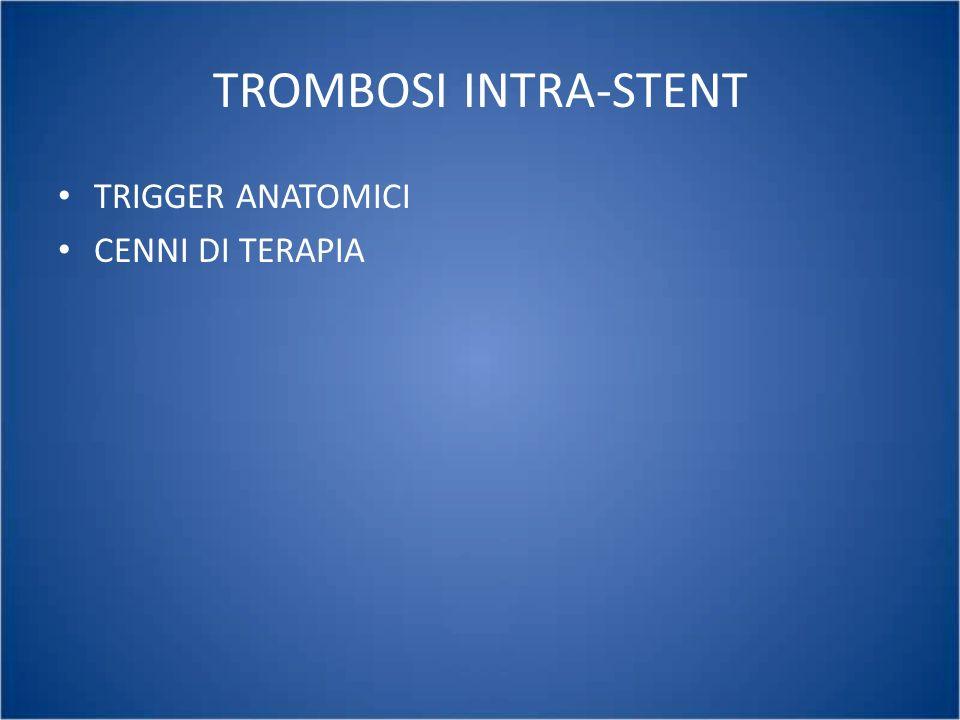 TROMBOSI INTRA-STENT TRIGGER ANATOMICI CENNI DI TERAPIA
